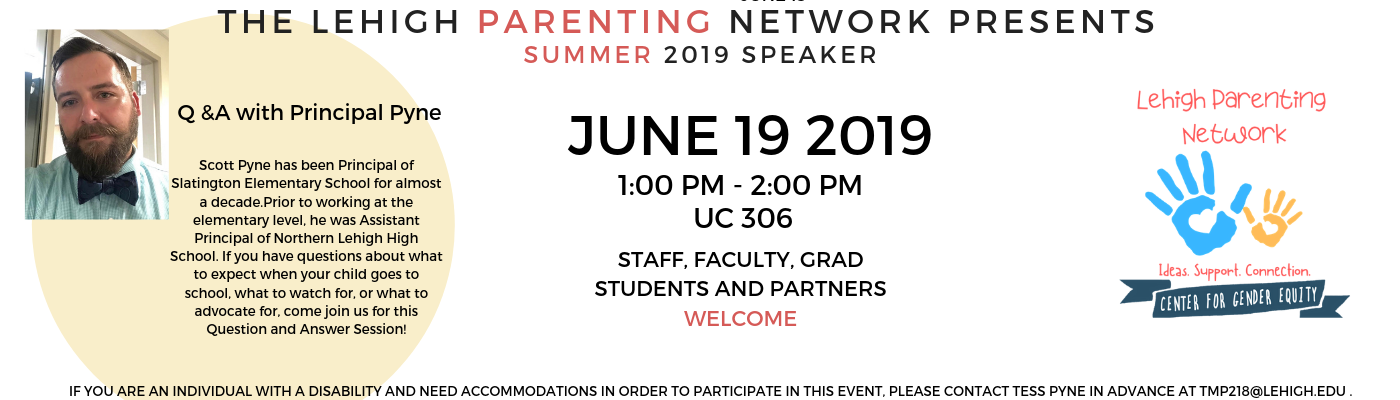 Parenting Network Meeting Speaker June 19th 209 1-2 pm UC 306. Scott Pyne has been Principal of Slatington Elementary School for almost a decade.Prior to working at the elementary level, he was Assistant Principal of Northern Lehigh High School. If you have questions about what to expect when your child goes to school, what to watch for, or what to advocate for, come join us for this Question and Answer Session!