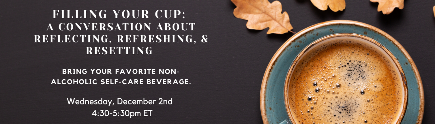 Upcoming Event: Filling Your Cup Wednesday December 2 at 4:30 PM